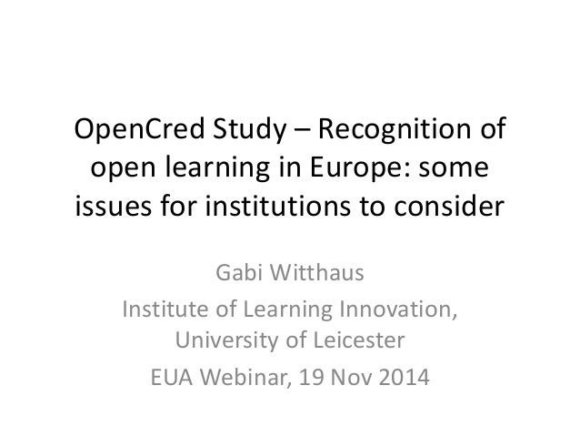 OpenCred Study – Recognition of  open learning in Europe: some  issues for institutions to consider  Gabi Witthaus  Instit...
