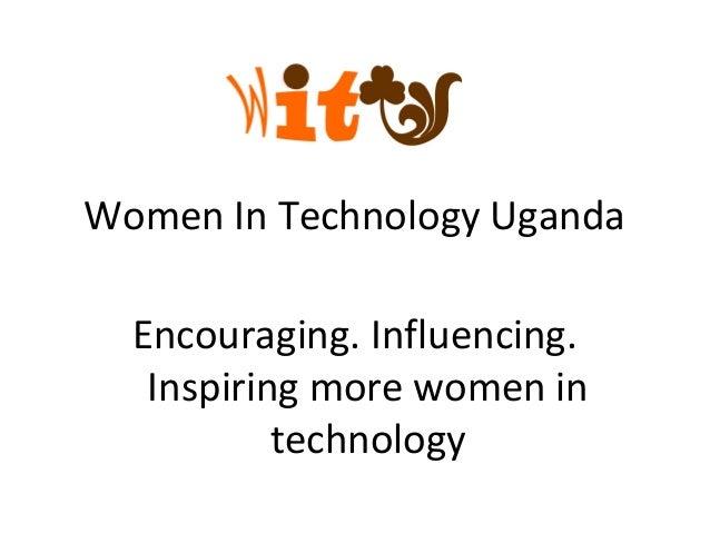 Women In Technology Uganda  Encouraging. Influencing.   Inspiring more women in           technology