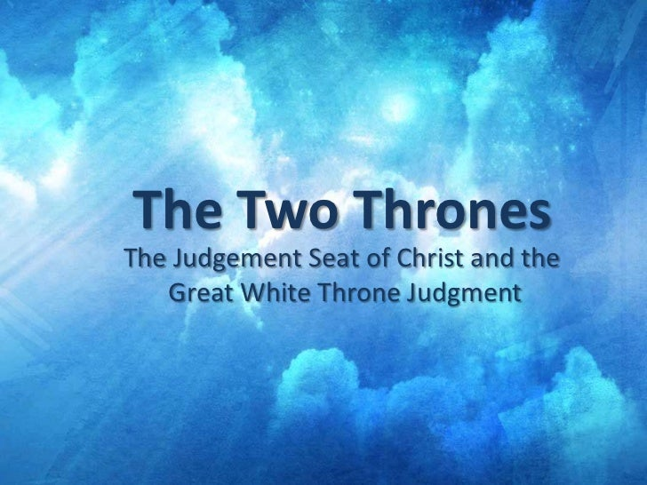 The Two Thrones<br />The Judgement Seat of Christ and the <br />Great White Throne Judgment<br />