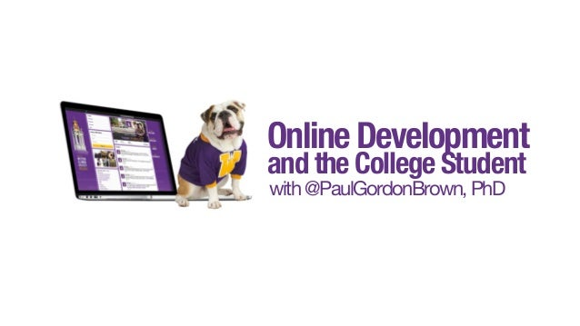 Online Development and the College Student with@PaulGordonBrown,PhD