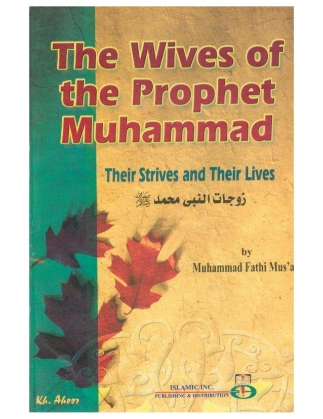 The Wives of the Prophet Muhammad Their Strives and Their Lives