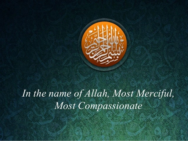 In the name of Allah, Most Merciful,Most Compassionate