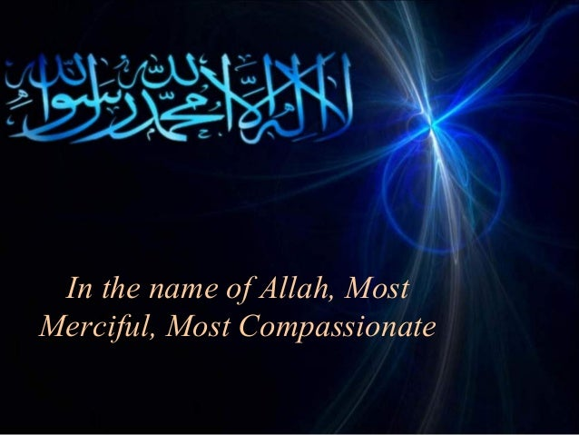 In the name of Allah, MostMerciful, Most Compassionate