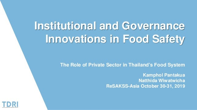 Institutional and Governance Innovations in Food Safety The Role of Private Sector in Thailand's Food System Kamphol Panta...