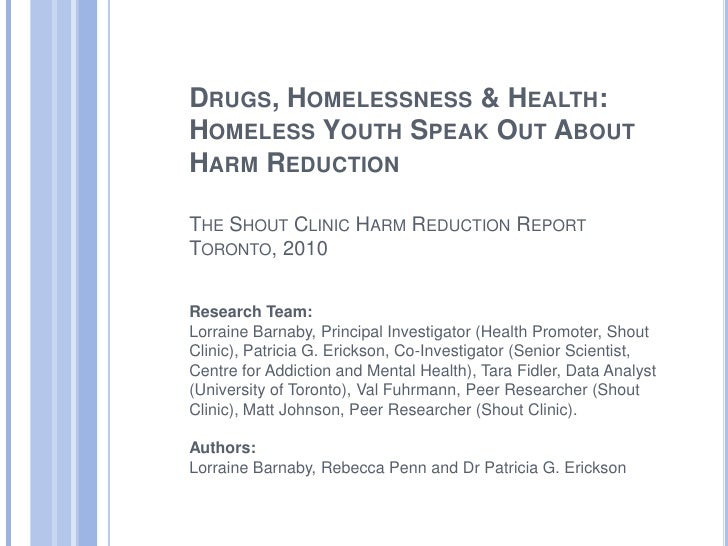 Drugs, Homelessness & Health: Homeless Youth Speak Out About Harm ReductionThe Shout Clinic Harm Reduction Report Toronto,...