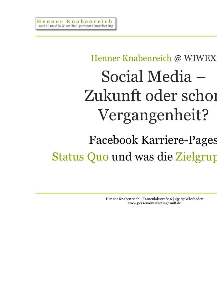 Henner Knabenreich @ WIWEX        Social Media –      Zukunft oder schon       Vergangenheit?       Facebook Karriere-Page...