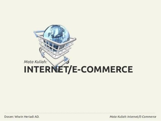 Mata Kuliah:  INTERNET/E-COMMERCE  Mata Kuliah: Dosen: Wiwin Heriadi AD. Internet/E-Commerce