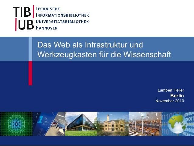 Lambert Heller Berlin November 2010 Das Web als Infrastruktur und Werkzeugkasten für die Wissenschaft