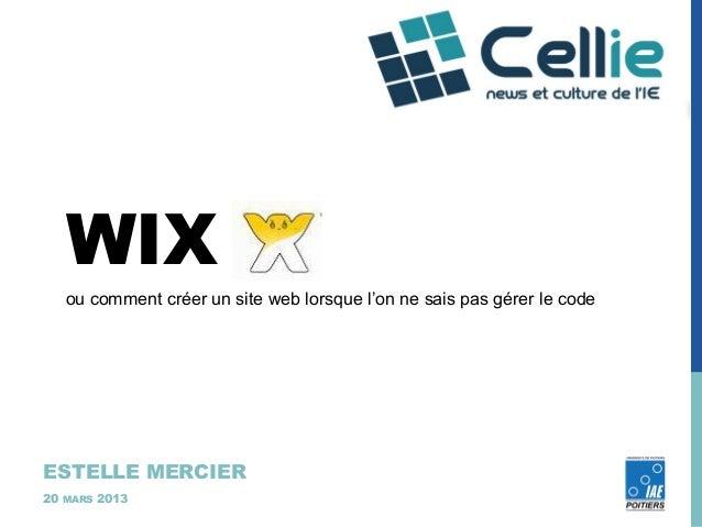 WIX     ou comment créer un site web lorsque l'on ne sais pas gérer le codeESTELLE MERCIER20   MARS   2013
