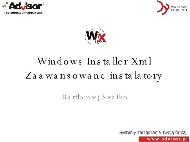 Windows Installer Xml Zaawansowane instalatory Bartłomiej Szafko