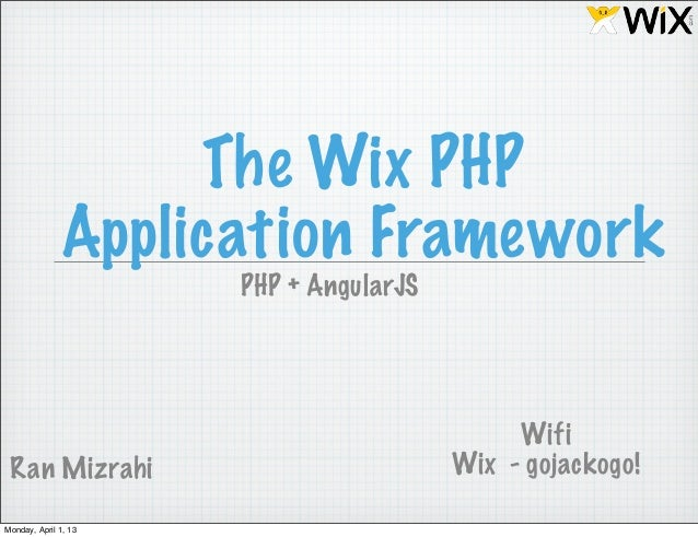 The Wix PHP              Application Framework                      PHP + AngularJS                                       ...