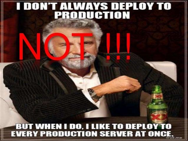 Self Test / Post Deployment Test After each server deployment run a self test before deploying the next server. • Checking...