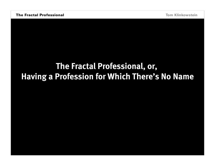The Fractal Professional Horizon Projects Workshop                Tom Klinkowstein                  The Fractal Profession...