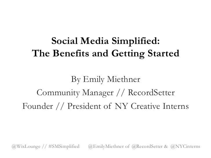 Social Media Simplified:        The Benefits and Getting Started                By Emily Miethner       Community Manager ...