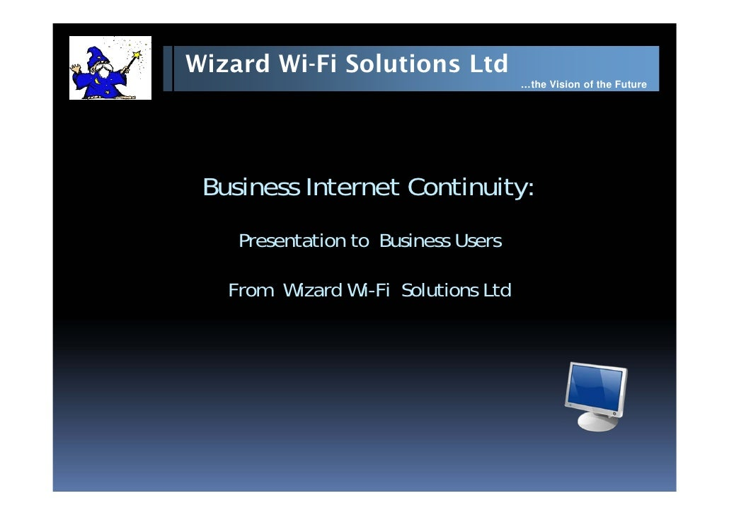 Wizard Wi-Fi Solutions Ltd                                      …the Vision of the Future      Business Internet Continuit...