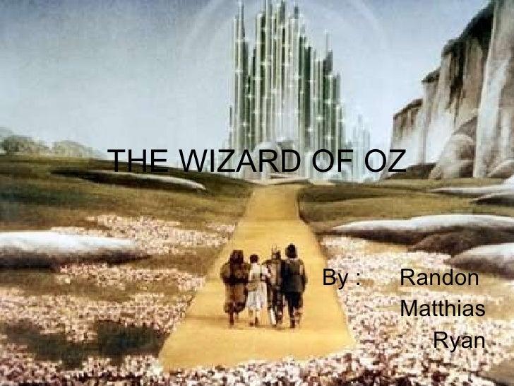 THE WIZARD OF OZ By :  Randon  Matthias Ryan