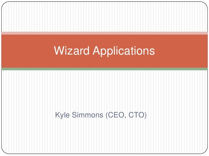 Kyle Simmons (CEO, CTO)<br />Wizard Applications <br />