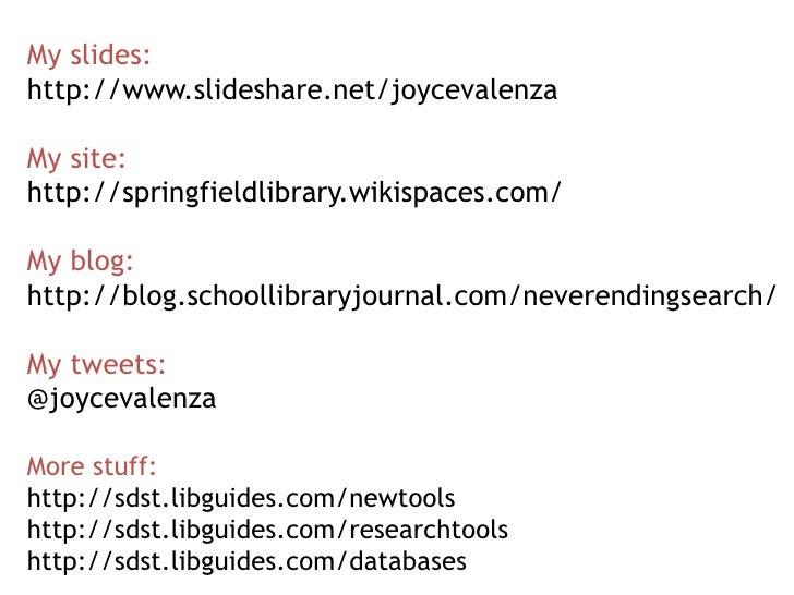 My slides:<br />http://www.slideshare.net/joycevalenza<br />My site:<br />http://springfieldlibrary.wikispaces.com/<br />M...
