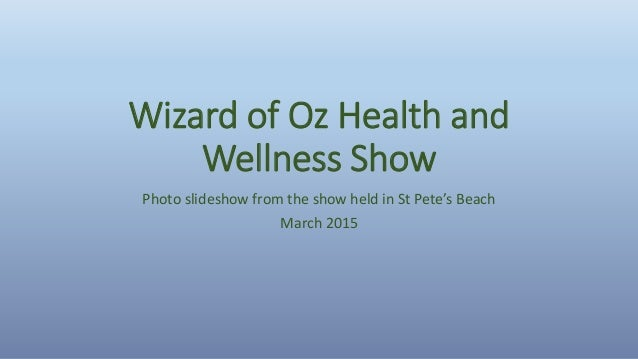 Wizard of Oz Health and Wellness Show Photo slideshow from the show held in St Pete's Beach March 2015