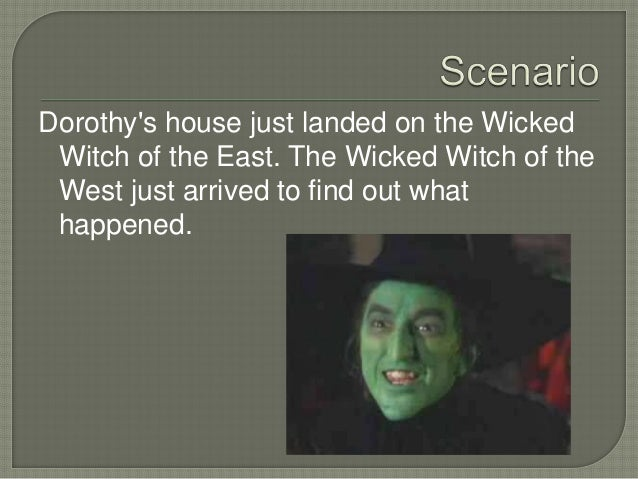 Dorothy's house just landed on the Wicked Witch of the East. The Wicked Witch of the West just arrived to find out what ha...