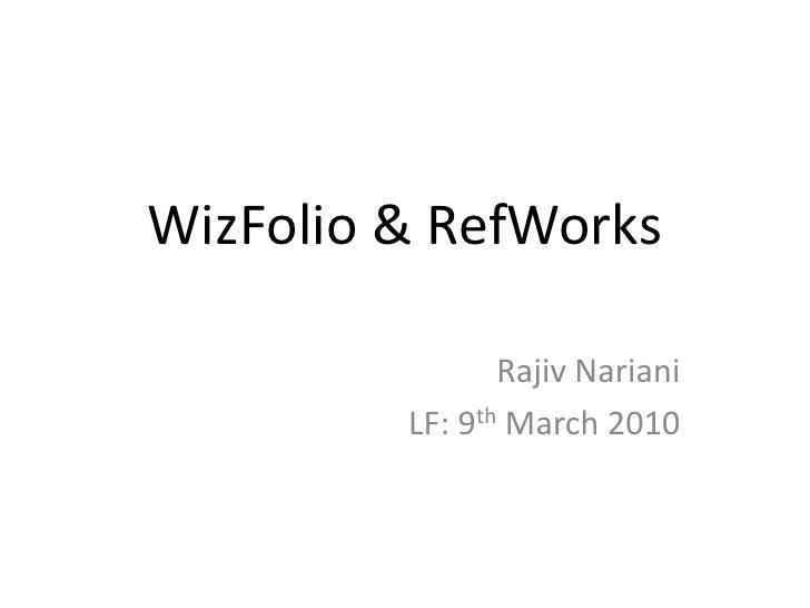 WizFolio & RefWorks                  Rajiv Nariani          LF: 9th March 2010