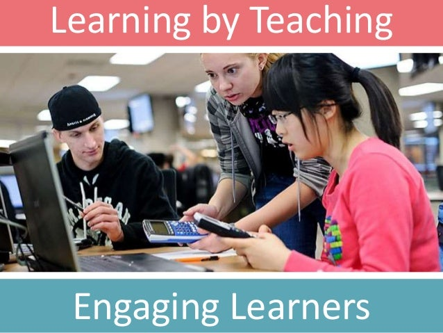 Learning by Teaching Engaging Learners