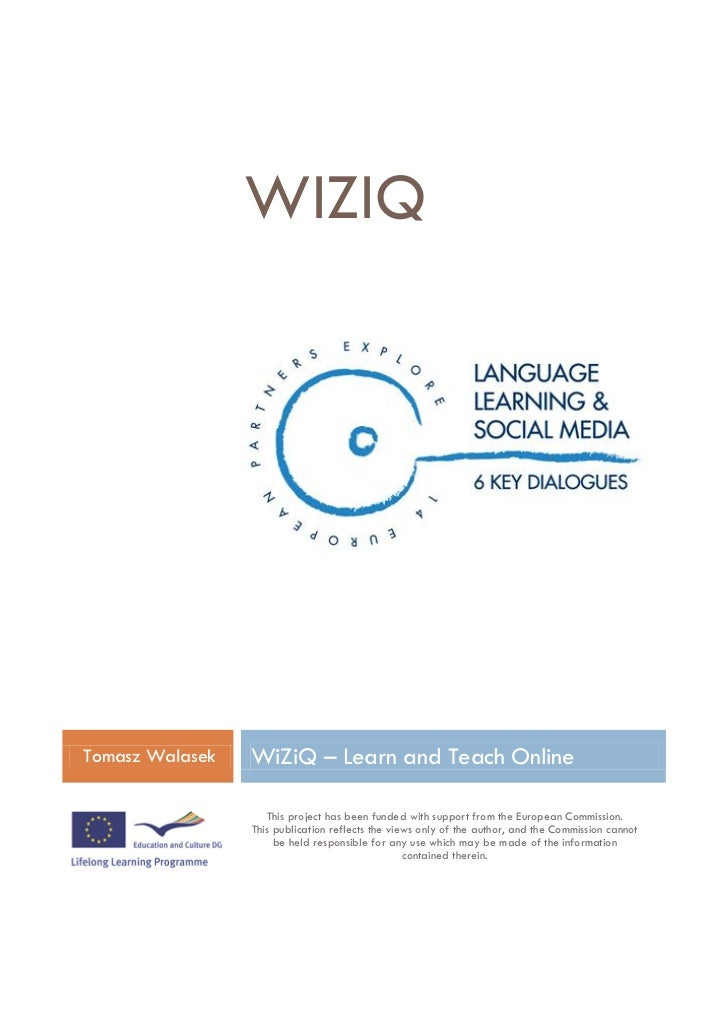 WIZIQTomasz Walasek   WiZiQ – Learn and Teach Online                    This project has been funded with support from the...