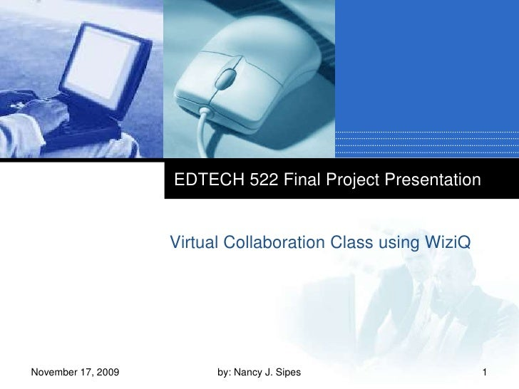 EDTECH 522 Final Project Presentation<br />Virtual Collaboration Class using WiziQ<br />November 17, 2009<br />1<br />by: ...