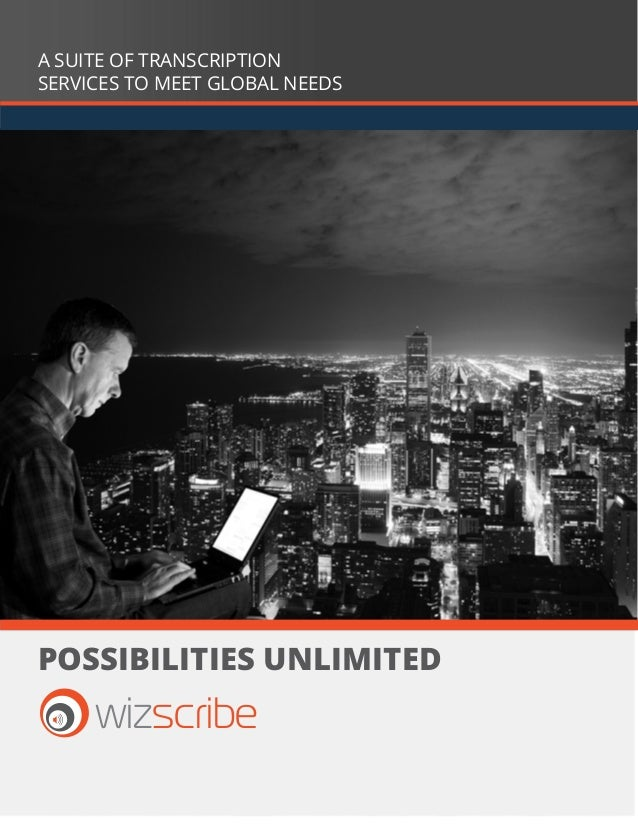 possibilities unlimitedwizscribeA SUITE OF TRANSCRIPTIONSERVICES TO MEET GLOBAL NEEDS