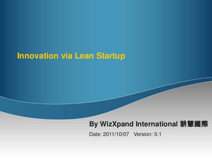 Innovation via Lean Startup<br />By WizXpand International 耕慧國際<br />Date: 2011/10/07   Version: 0.1<br />