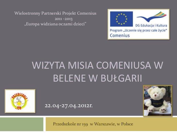 """Wielostronny Partnerski Projekt Comenius                   2011 -2013    """"Europa widziana oczami dzieci""""        WIZYTA MIS..."""