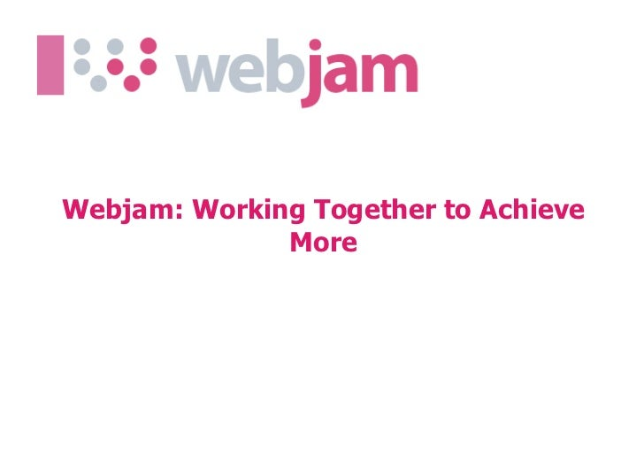 Webjam: Working Together to Achieve              More