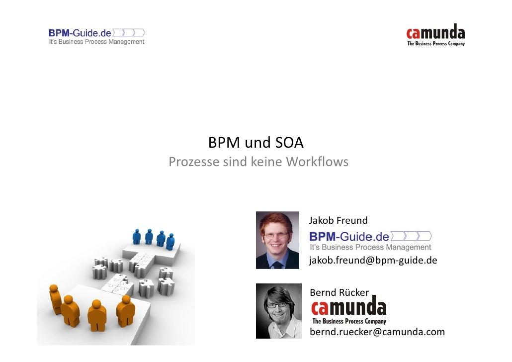 BPM und SOA Prozesse sind keine Workflows                         Jakob Freund                         jakob.freund@bpm-gu...