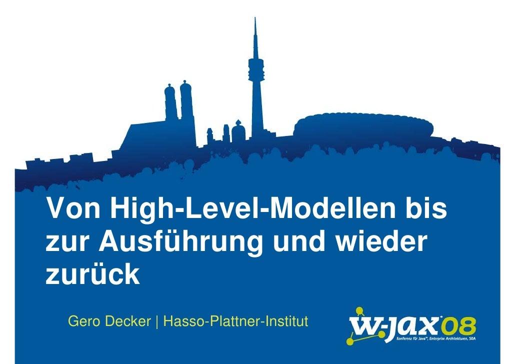 Von High-Level-Modellen bis zur Ausführung und wieder zurück  Gero Decker | Hasso-Plattner-Institut