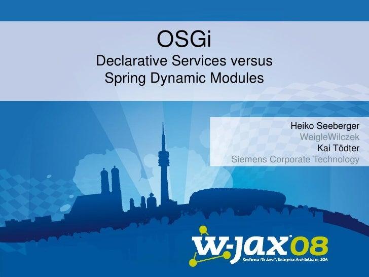 OSGi Declarative Services versus  Spring Dynamic Modules                                                         Heiko See...