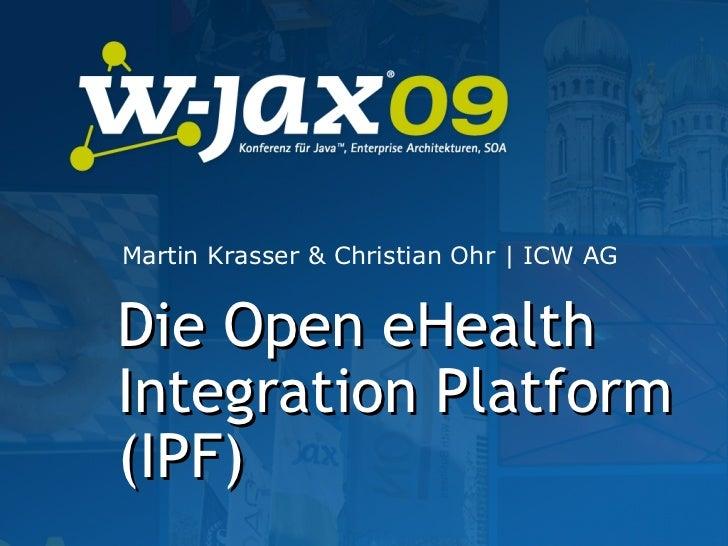 Martin Krasser & Christian Ohr | ICW AGDie Open eHealthIntegration Platform(IPF)