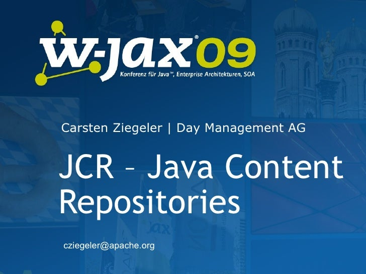 Carsten Ziegeler | Day Management AG   JCR – Java Content Repositories cziegeler@apache.org