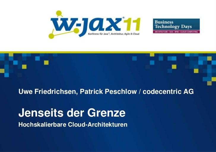 Uwe Friedrichsen, Patrick Peschlow / codecentric AGJenseits der GrenzeHochskalierbare Cloud-Architekturen