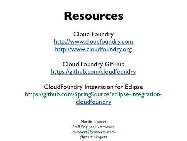 Resources                   Cloud Foundry           http://www.cloudfoundry.com           http://www.cloudfoundry.org     ...