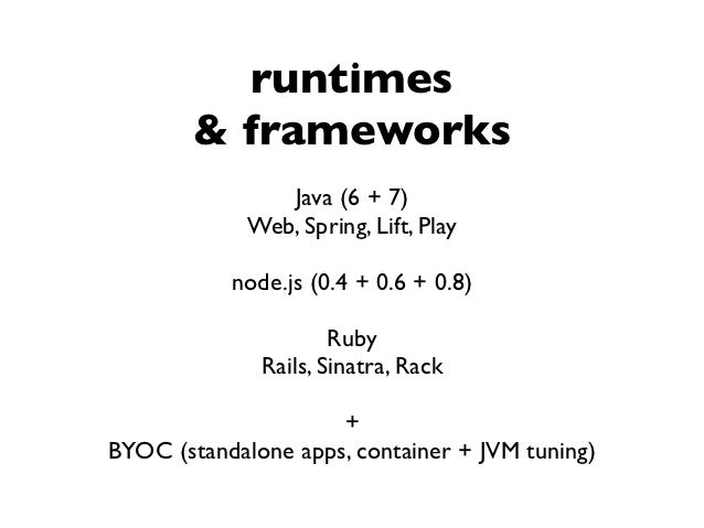 runtimes        & frameworks                Java (6 + 7)             Web, Spring, Lift, Play           node.js (0.4 + 0.6 ...