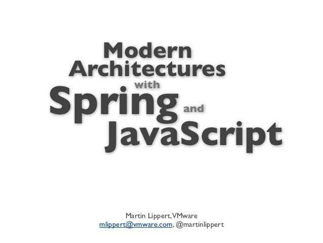 ModernArchitecturesSpring           with                         and   JavaScript          Martin Lippert,VMware  mlippert...