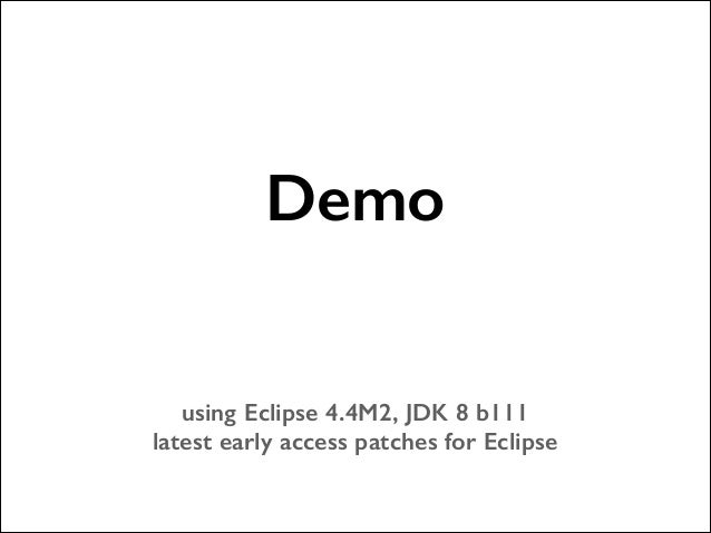 Demo !  !  using Eclipse 4.4M2, JDK 8 b111 latest early access patches for Eclipse