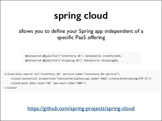 spring cloud !  allows you to define your Spring app independent of a specific PaaS offering  ! ! ! ! ! ! ! ! ! !  https://...