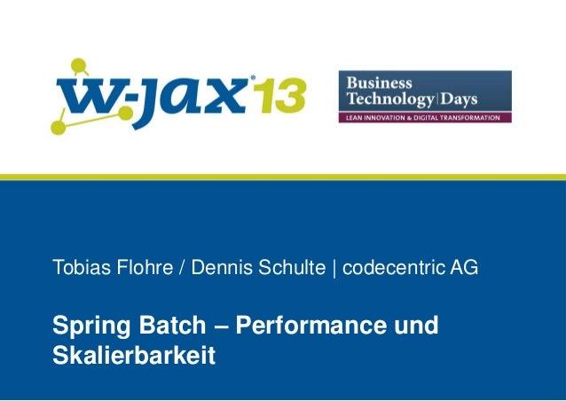 Tobias Flohre / Dennis Schulte   codecentric AG  Spring Batch – Performance und Skalierbarkeit
