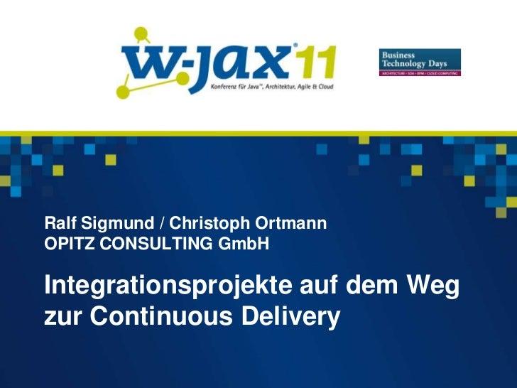 Ralf Sigmund / Christoph OrtmannOPITZ CONSULTING GmbHIntegrationsprojekte auf dem Wegzur Continuous Delivery