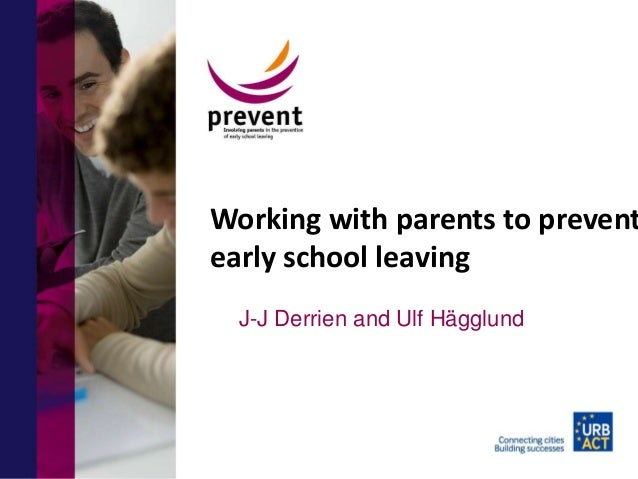 Working with parents to prevent early school leaving J-J Derrien and Ulf Hägglund
