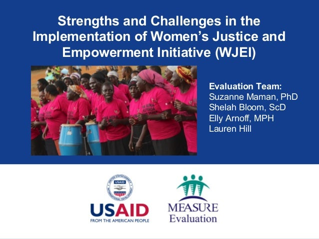 Strengths and Challenges in theImplementation of Women's Justice andEmpowerment Initiative (WJEI)Evaluation Team:Suzanne M...