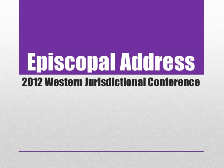 Episcopal Address2012 Western Jurisdictional Conference