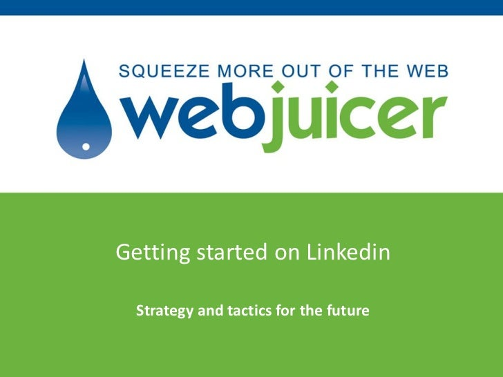 Getting started on Linkedin  Strategy and tactics for the future