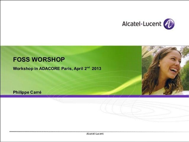 FOSS WORSHOPWorkshop in ADACORE Paris, April 2nd 2013Philippe Carré                                  Alcatel-Lucent